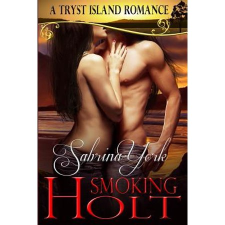Smoking Holt : A Tryst Island Erotic Romance (Best Erotic Romance Authors)