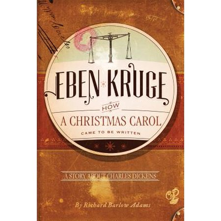 Eben Kruge: How ''a Christmas Carol'' Came to Be Written by