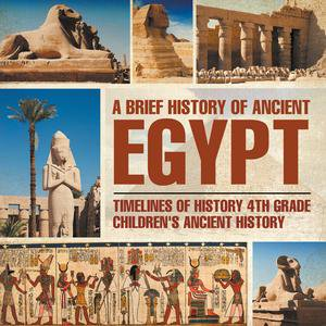 A Brief History of Ancient Egypt : Timelines of History 4th Grade | Children's Ancient History - eBook - History Of Halloween Timeline
