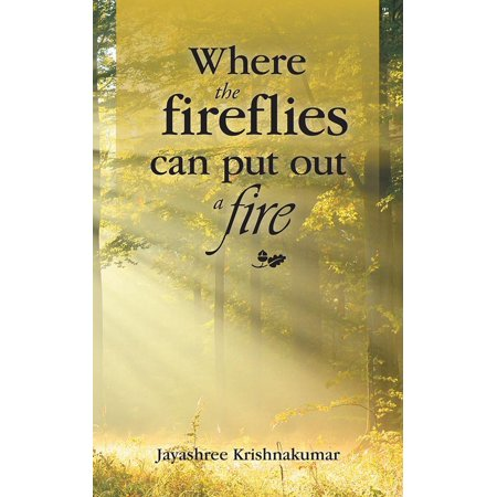 Where the Fireflies Can Put out a Fire - eBook (Best Way To Put Out A Fire)
