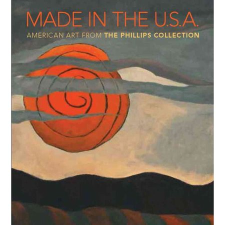 Made In The U S A   American Art From The Phillips Collection  1850 1970