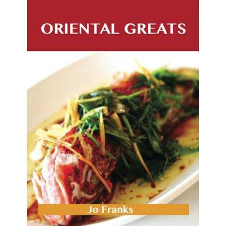 Oriental Greats: Delicious Oriental Recipes, The Top 74 Oriental Recipes - eBook - Oriental Recipes
