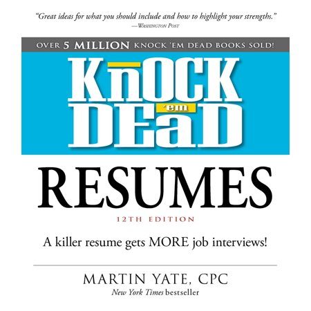 Knock 'em Dead Resumes : A Killer Resume Gets MORE Job