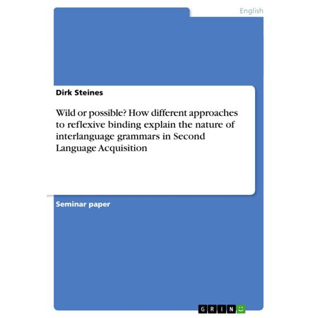 Halloween Different Languages (Wild or possible? How different approaches to reflexive binding explain the nature of interlanguage grammars in Second Language Acquisition -)