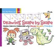 Drawing Shape by Shape: Drawing Shape by Shape: Create Cartoon Characters with Circles, Squares & Triangles (Paperback)