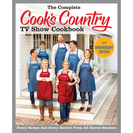 The Complete Cook's Country TV Show Cookbook Season 11 : Every Recipe and Every Review from All Eleven Seasons