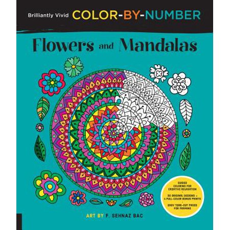 Brilliantly Vivid Color-by-Number: Flowers and Mandalas : Guided coloring for creative relaxation--30 original designs + 4 full-color bonus prints--Easy tear-out pages for framing