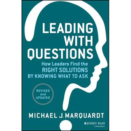 Leading with Questions : How Leaders Find the Right Solutions by Knowing What to