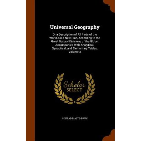 Universal Geography : Or a Description of All Parts of the World, on a New Plan, According to the Great Natural Divisions of the Globe; Accompanied