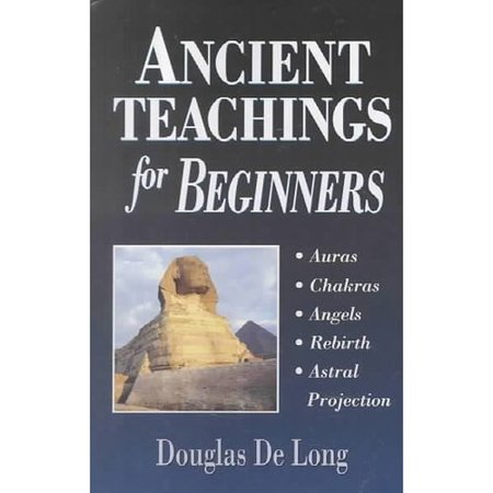 Ancient Teachings for Beginners: Auras, Chakras, Angels, Rebirth, Astral Projection by