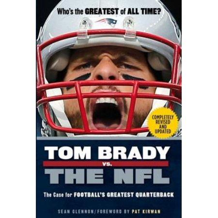 Tom Brady Vs  The Nfl  The Case For Footballs Greatest Quarterback