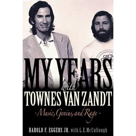 My Years with Townes Van Zandt : Music, Genius and