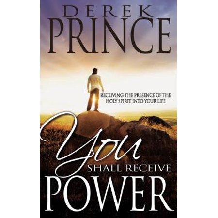 You Shall Receive Power : Receiving the Presence of the Holy Spirit Into Your