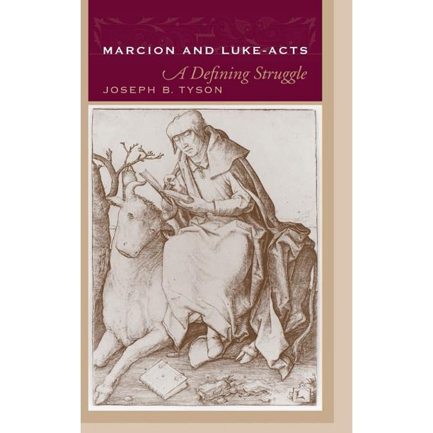 Marcion and Luke-Acts : A Defining Struggle