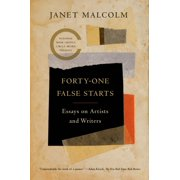 Forty-one False Starts : Essays on Artists and Writers