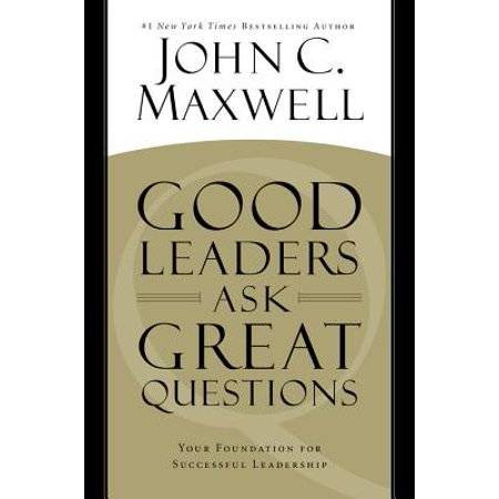 Good Leaders Ask Great Questions : Your Foundation for Successful