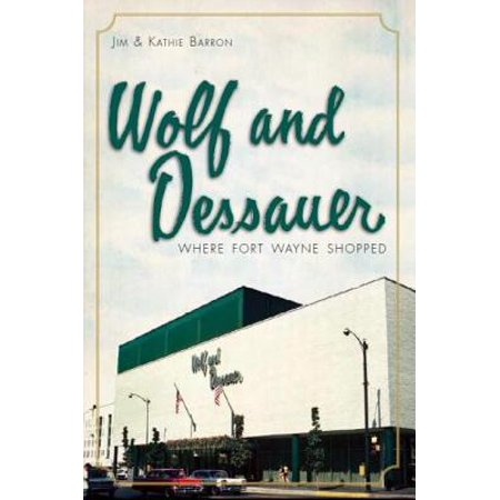 Wolf and Dessauer : Where Fort Wayne Shopped