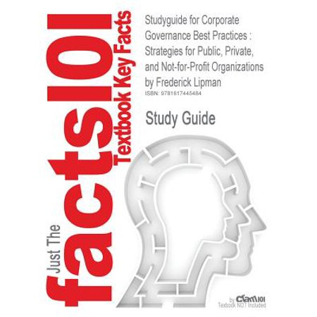 Studyguide for Corporate Governance Best Practices : Strategies for Public, Private, and Not-For-Profit Organizations by Lipman, Frederick, ISBN
