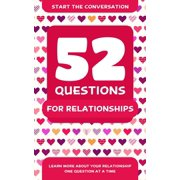 52 Questions for Relationships : Learn More About Your Relationship One Question At A Time
