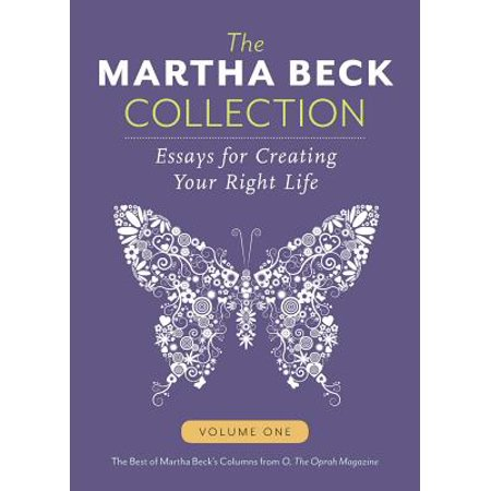 The Martha Beck Collection : Essays for Creating Your Right Life, Volume