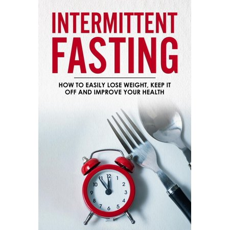 Intermittent Fasting - How To Easily Lose Weight, Keep It Off And Improve Your Health - (Best Way To Lose Weight In Your Breasts)