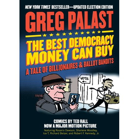 The Best Democracy Money Can Buy : A Tale of Billionaires & Ballot