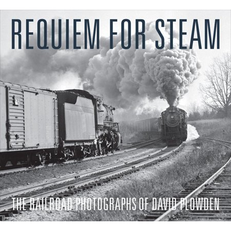 Requiem for Steam : The Railroad Photographs of David
