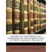 Reports of Cases Heard and Determined by the Supreme Court of South Carolina, Volume 18