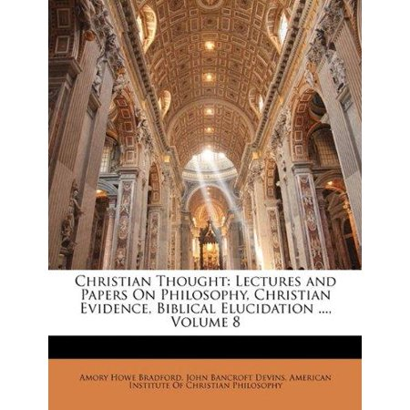 Christian Thought: Lectures and Papers on Philosophy, Christian Evidence, Biblical Elucidation ..., Volume 8 - image 1 of 1