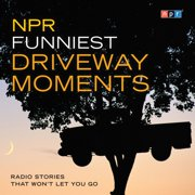 NPR Funniest Driveway Moments - Audiobook