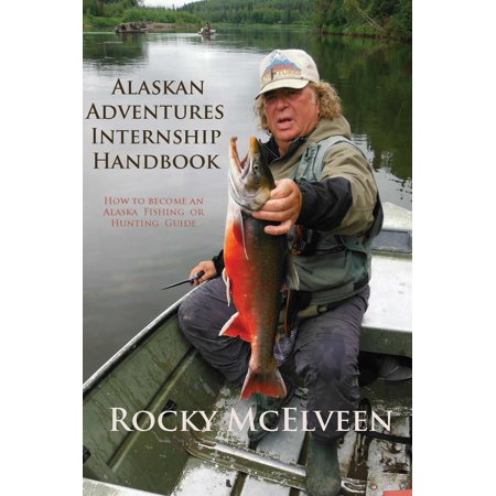 Alaskan Adventures Internship Handbook: How to become an Alaska Fishing or Hunting Guide - (Best Hunting In Alaska)