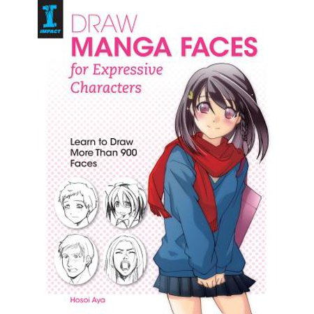 Draw Manga Faces for Expressive Characters : Learn to Draw More Than 900 Faces