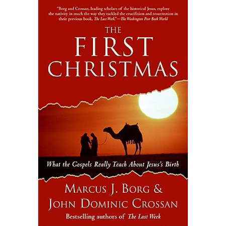 The First Christmas : What the Gospels Really Teach about Jesus's Birth