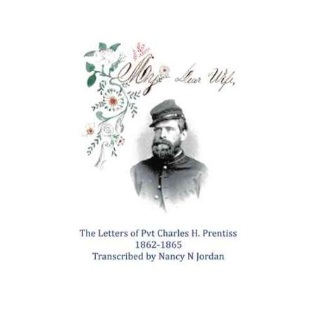 My Dear Wife  The Letters Of Pvt  Charles H  Prentiss 1862 1865