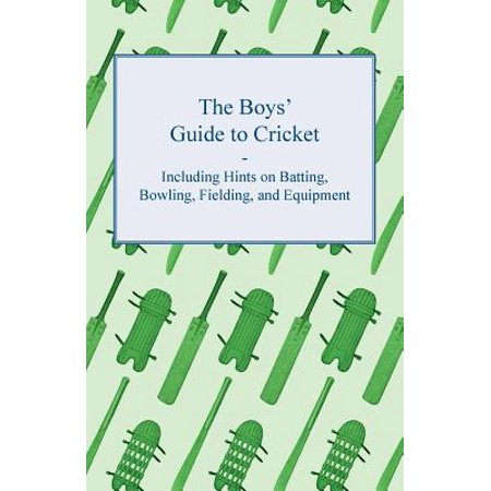 The Boys' Guide to Cricket - Including Hints on Batting, Bowling, Fielding, and (Best Cricket Bowling Machine)