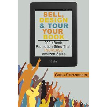 Sell, Design & Tour Your Book: 200 eBook Promotion Sites That Increase Amazon Sales - eBook
