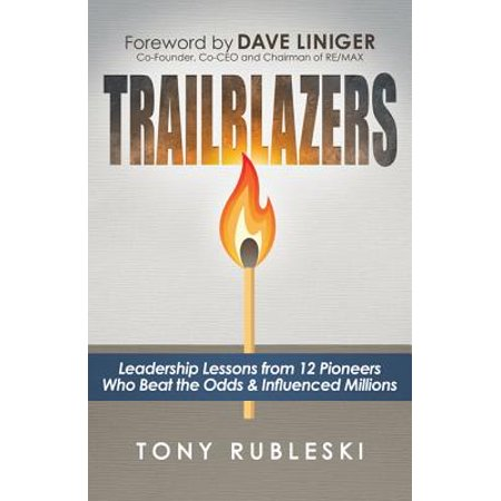 Trailblazers : Leadership Lessons from 12 Thought Leaders Who Beat the Odds and Influenced Millions (A Who From Whoville)