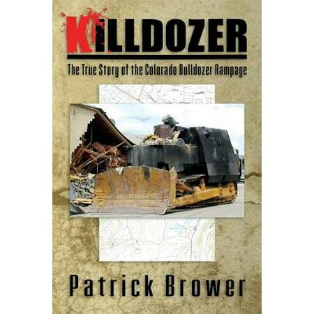 Killdozer The True Story Of The Colorado Bulldozer Rampage