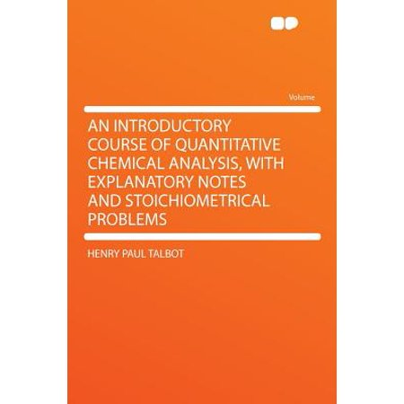 - An Introductory Course of Quantitative Chemical Analysis, with Explanatory Notes and Stoichiometrical Problems