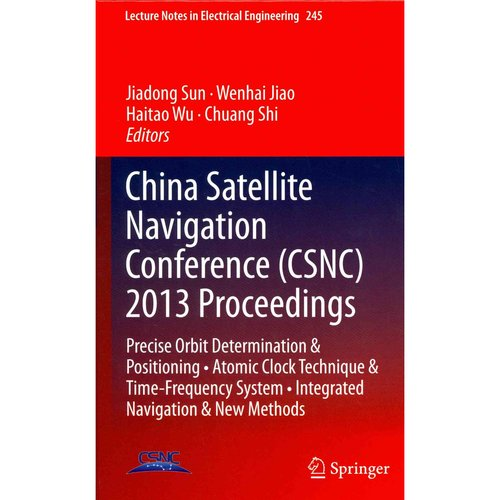 China Satellite Navigation Conference, Csnc - 2013 Proceedings: Precise Orbit Determination & Positioning, Atomic Clock Technique & Time-Frequency System, Integrated Navigation & New Methods
