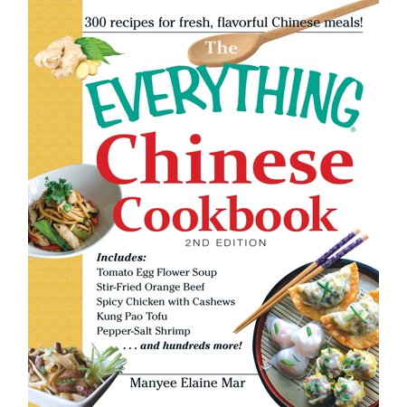 - The Everything Chinese Cookbook : Includes Tomato Egg Flower Soup, Stir-Fried Orange Beef, Spicy Chicken with Cashews, Kung Pao Tofu, Pepper-Salt Shrimp, and hundreds more!