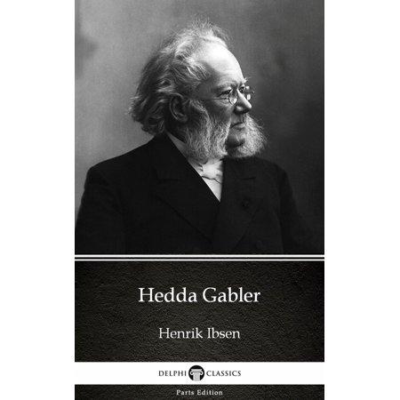 Hedda Gabler by Henrik Ibsen - Delphi Classics (Illustrated) -