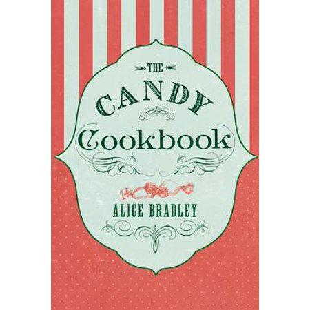 Candy Cookbook (The Candy Cookbook : Vintage Recipes for Traditional Sweets and)