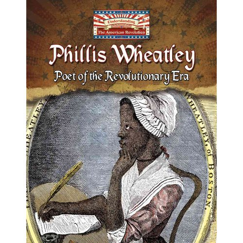 Phillis Wheatley: Poet of the Revolutionary Era