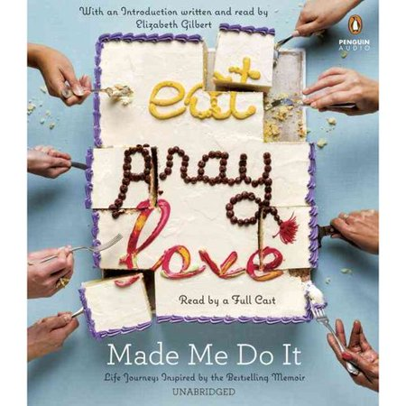 Eat Pray Love Made Me Do It : Life Journeys Inspired by the Bestselling Memoir