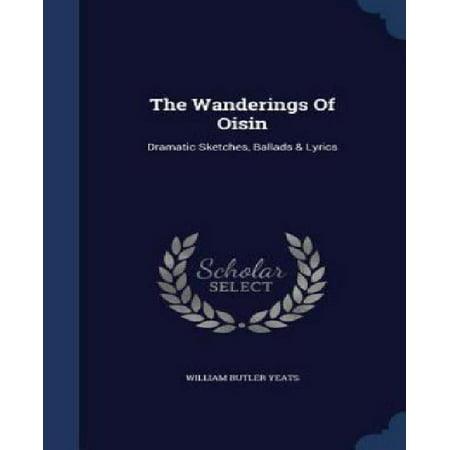 The Wanderings of Oisin: Dramatic Sketches, Ballads & Lyrics - image 1 de 1