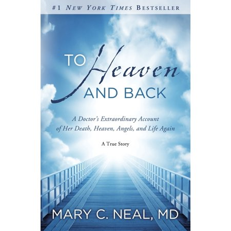 To Heaven and Back : A Doctor's Extraordinary Account of Her Death, Heaven, Angels, and Life Again: A True