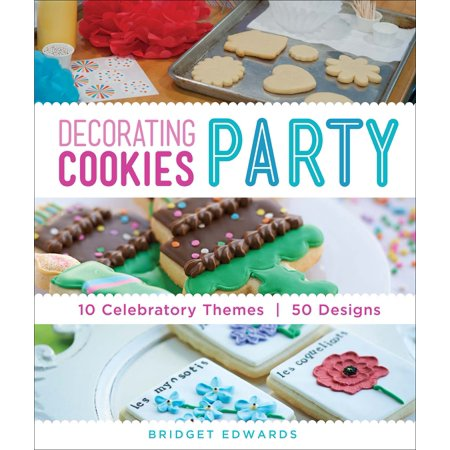 Decorating Cookies Party : 10 Celebratory Themes * 50 Designs