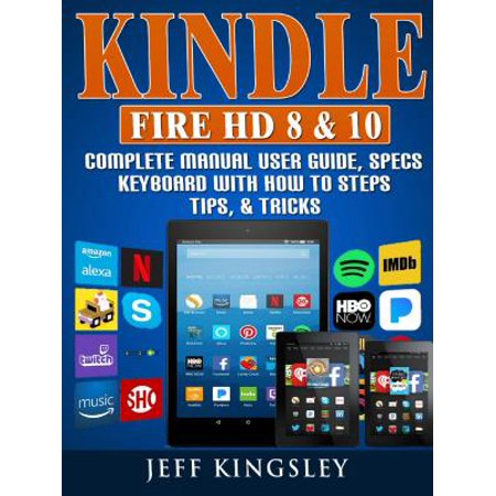Kindle Fire HD 8 & 10 Complete Manual User Guide, Specs, Keyboard with How to Steps, Tips, & Tricks - - Keyboard Tips And Tricks