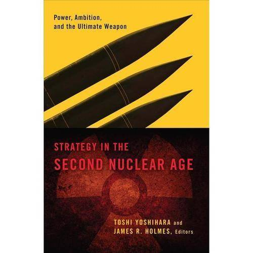 Strategy in the Second Nuclear Age: Power, Ambition, and the Ultimate Weapon